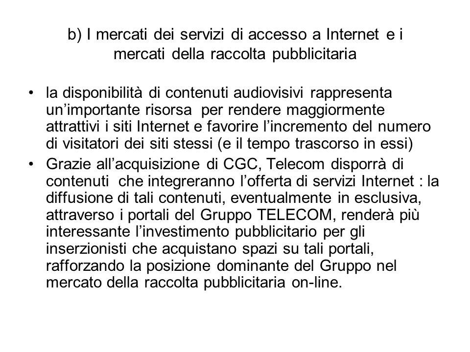 b) I mercati dei servizi di accesso a Internet e i mercati della raccolta pubblicitaria la disponibilità di contenuti audiovisivi rappresenta un'impor