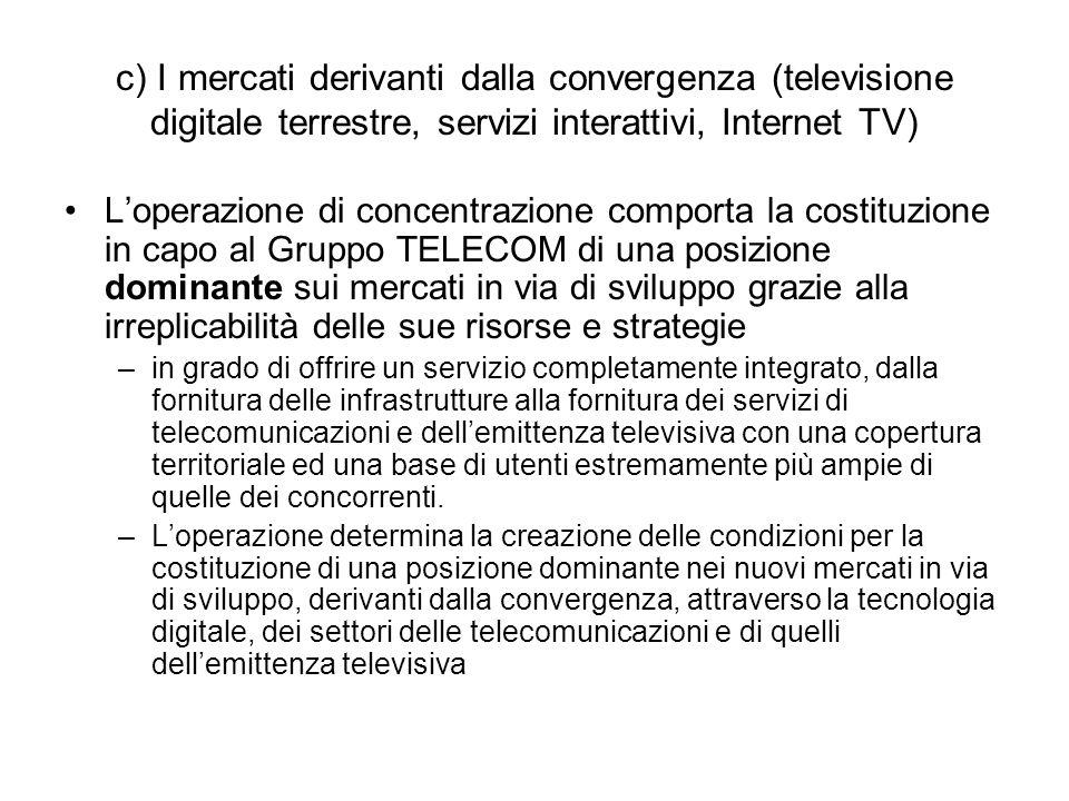 c) I mercati derivanti dalla convergenza (televisione digitale terrestre, servizi interattivi, Internet TV) L'operazione di concentrazione comporta la