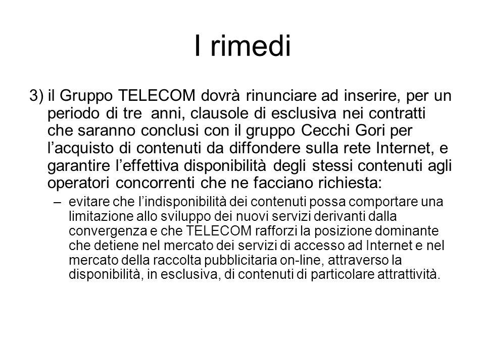 I rimedi 3) il Gruppo TELECOM dovrà rinunciare ad inserire, per un periodo di tre anni, clausole di esclusiva nei contratti che saranno conclusi con i