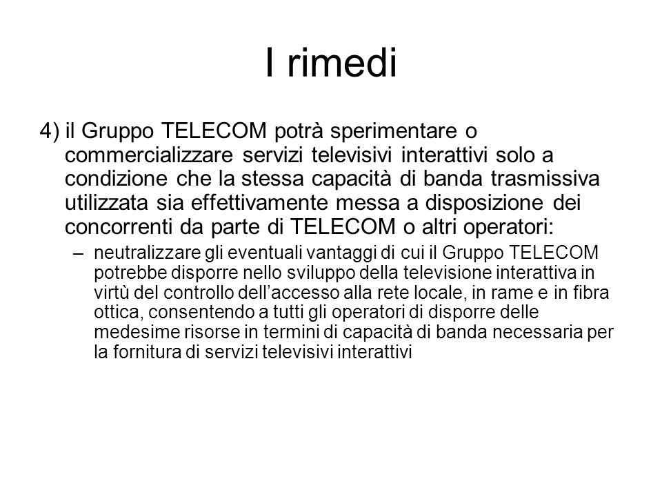 I rimedi 4) il Gruppo TELECOM potrà sperimentare o commercializzare servizi televisivi interattivi solo a condizione che la stessa capacità di banda t