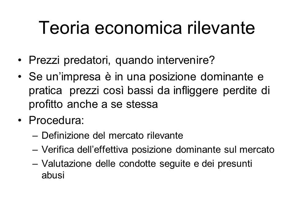 Teoria economica rilevante Prezzi predatori, quando intervenire? Se un'impresa è in una posizione dominante e pratica prezzi così bassi da infliggere