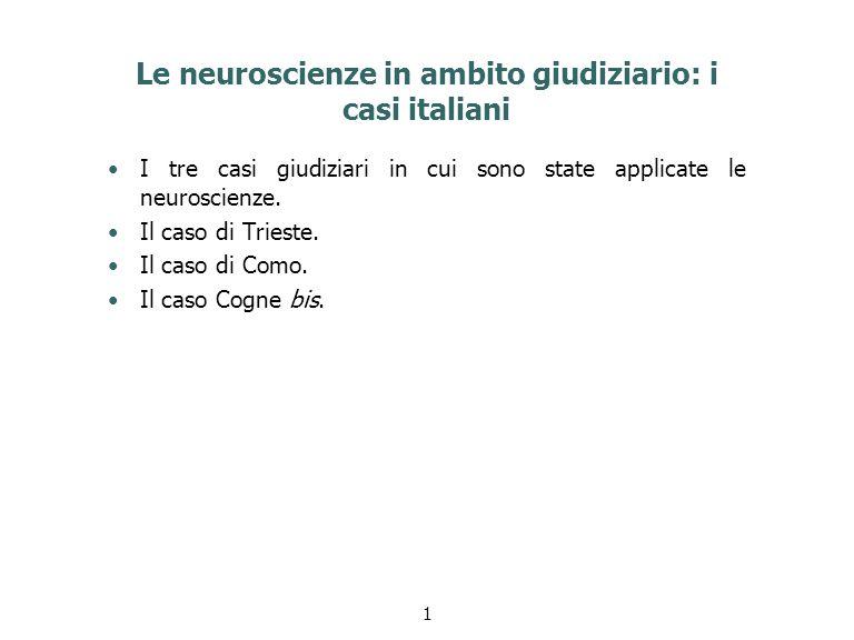 Le neuroscienze in ambito giudiziario: i casi italiani I tre casi giudiziari in cui sono state applicate le neuroscienze. Il caso di Trieste. Il caso