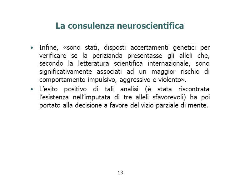 La consulenza neuroscientifica Infine, «sono stati, disposti accertamenti genetici per verificare se la perizianda presentasse gli alleli che, secondo