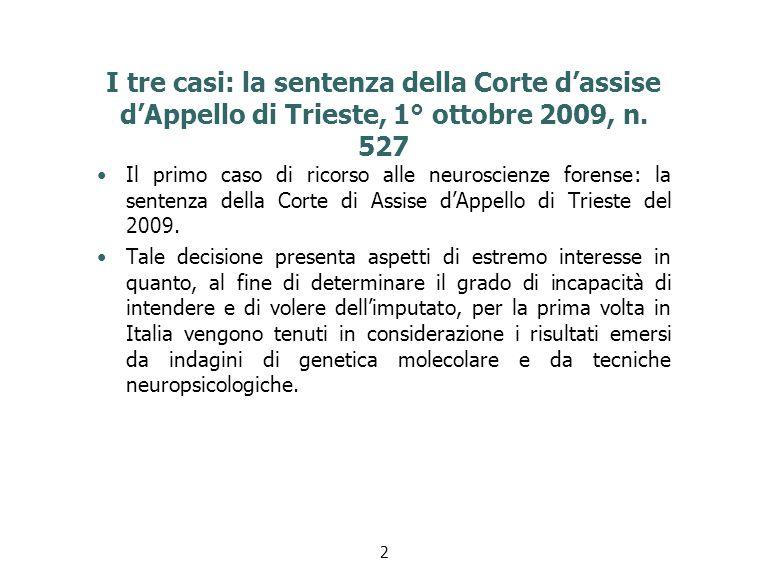 I tre casi: la sentenza della Corte d'assise d'Appello di Trieste, 1° ottobre 2009, n. 527 Il primo caso di ricorso alle neuroscienze forense: la sent