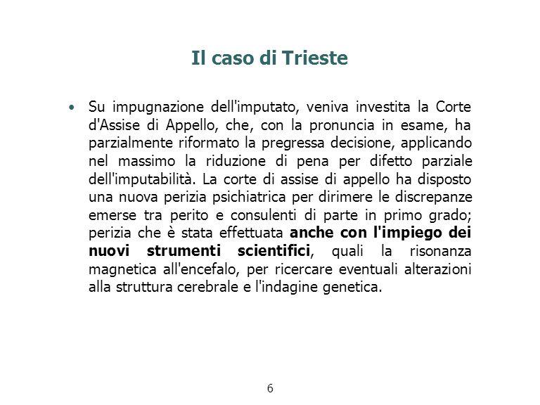Il caso di Trieste Su impugnazione dell'imputato, veniva investita la Corte d'Assise di Appello, che, con la pronuncia in esame, ha parzialmente rifor