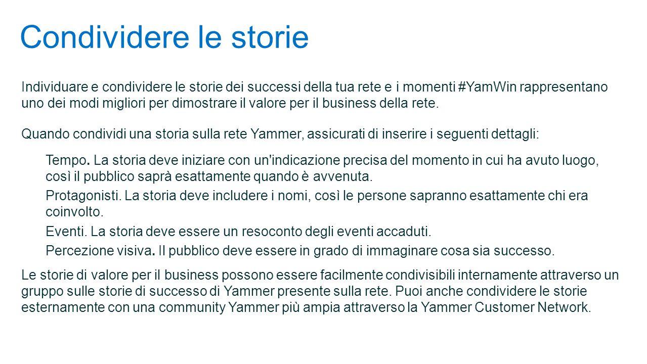 Condividere le storie Individuare e condividere le storie dei successi della tua rete e i momenti #YamWin rappresentano uno dei modi migliori per dimostrare il valore per il business della rete.