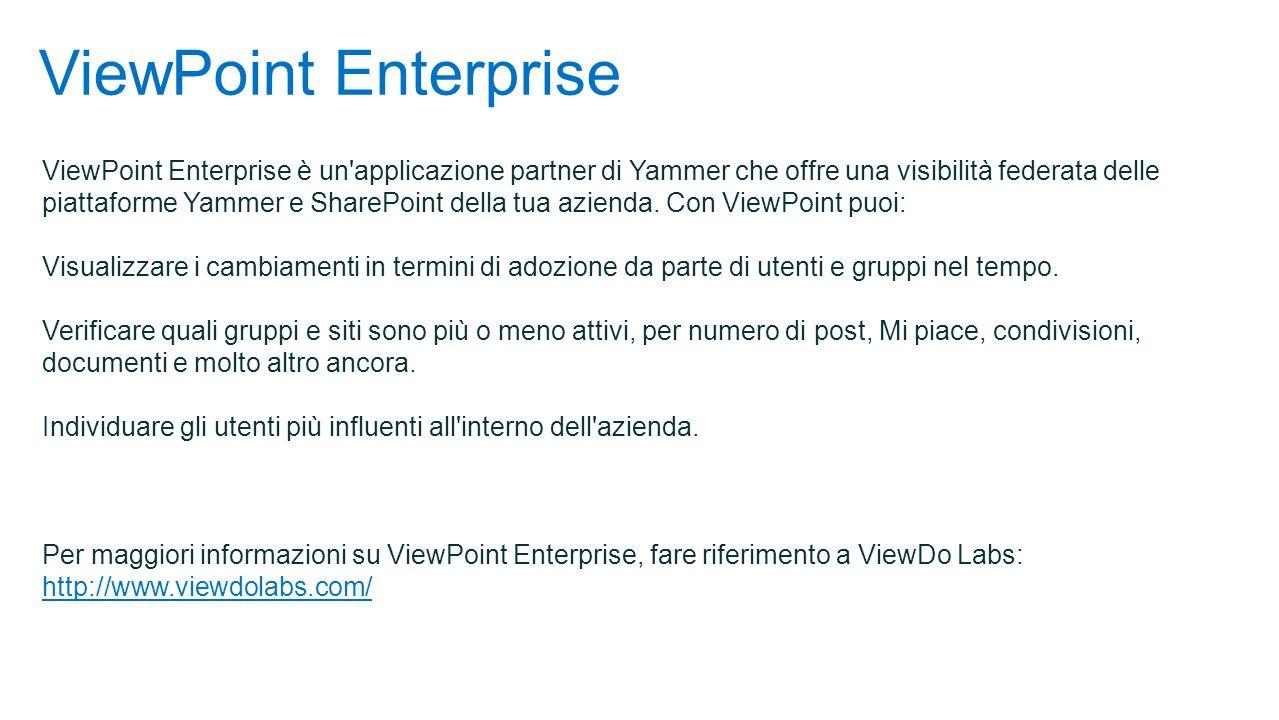 ViewPoint Enterprise ViewPoint Enterprise è un applicazione partner di Yammer che offre una visibilità federata delle piattaforme Yammer e SharePoint della tua azienda.