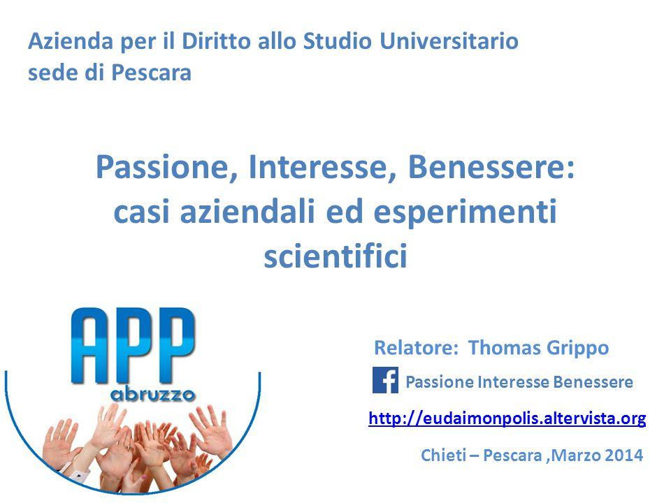 Passione, Interesse, Benessere: casi aziendali ed esperimenti scientifici Chieti – Pescara,Marzo 2014 Relatore: Thomas Grippo Azienda per il Diritto a