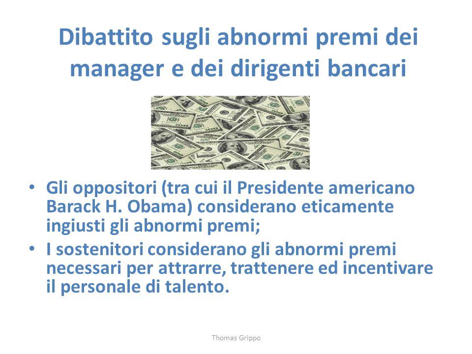 Dibattito sugli abnormi premi dei manager e dei dirigenti bancari Gli oppositori (tra cui il Presidente americano Barack H. Obama) considerano eticame