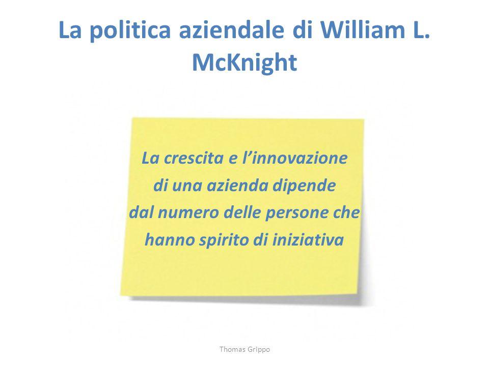 La politica aziendale di William L. McKnight La crescita e l'innovazione di una azienda dipende dal numero delle persone che hanno spirito di iniziati