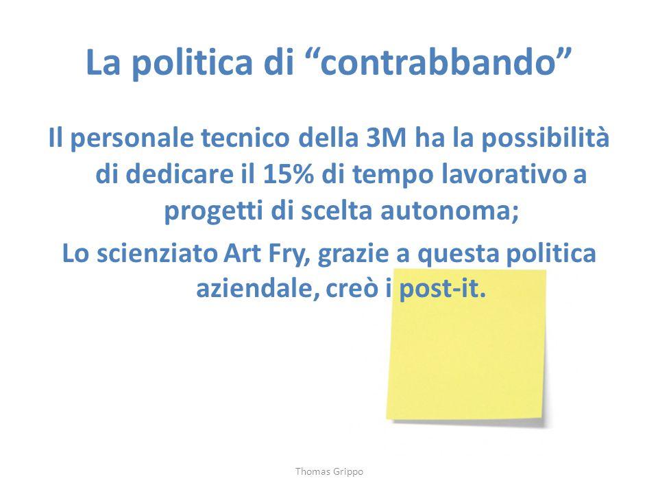 """La politica di """"contrabbando"""" Il personale tecnico della 3M ha la possibilità di dedicare il 15% di tempo lavorativo a progetti di scelta autonoma; Lo"""