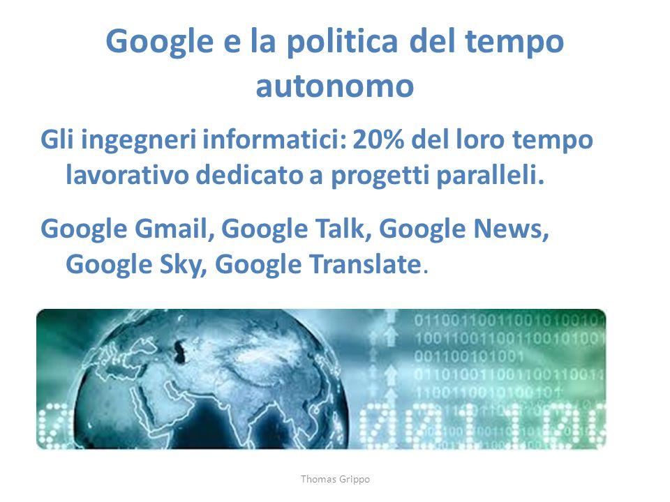Google e la politica del tempo autonomo Gli ingegneri informatici: 20% del loro tempo lavorativo dedicato a progetti paralleli. Google Gmail, Google T