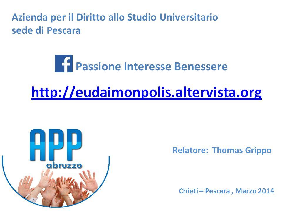 Chieti – Pescara, Marzo 2014 Relatore: Thomas Grippo Azienda per il Diritto allo Studio Universitario sede di Pescara Passione Interesse Benessere htt