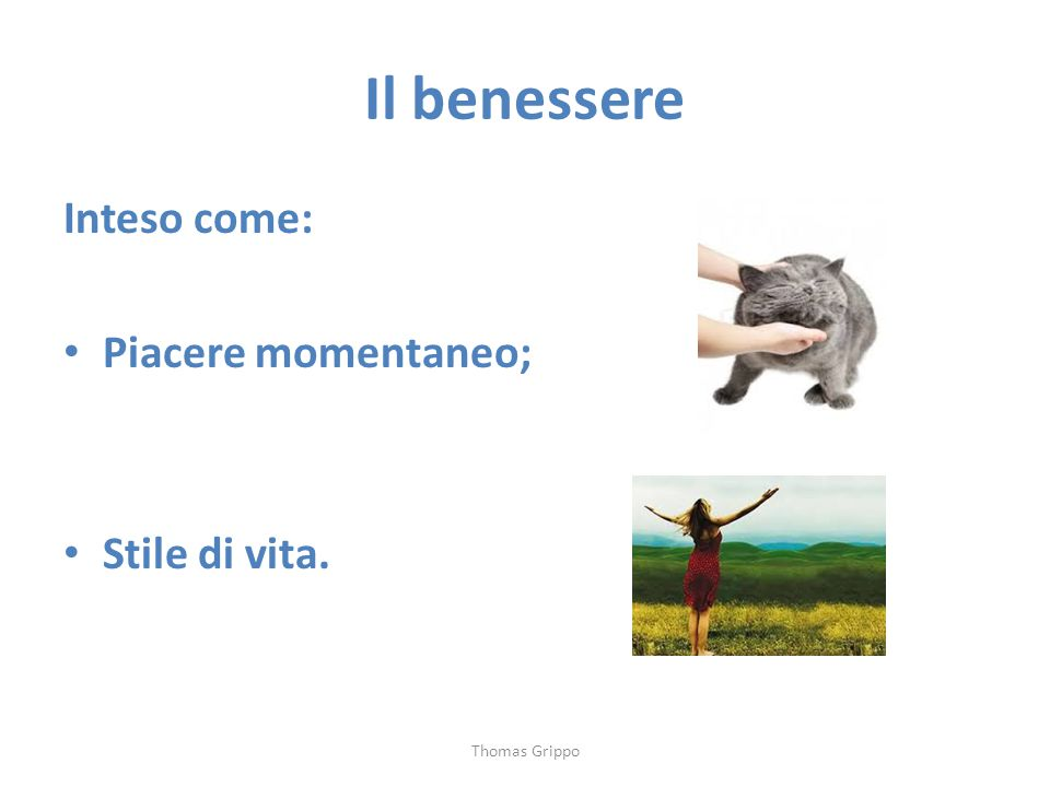 Il benessere Inteso come: Piacere momentaneo; Stile di vita. Thomas Grippo