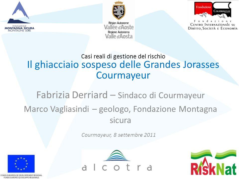 Courmayeur, 8 settembre 2011 Casi reali di gestione del rischio Il ghiacciaio sospeso delle Grandes Jorasses Courmayeur Fabrizia Derriard – Sindaco di