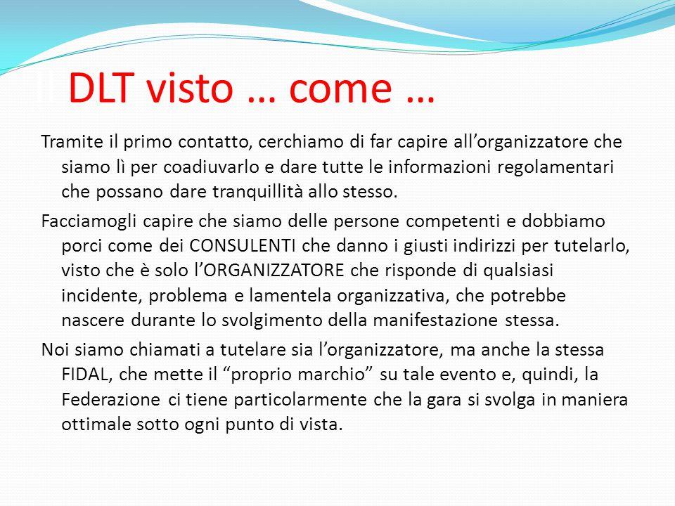 Il DLT visto … come … Tramite il primo contatto, cerchiamo di far capire all'organizzatore che siamo lì per coadiuvarlo e dare tutte le informazioni regolamentari che possano dare tranquillità allo stesso.