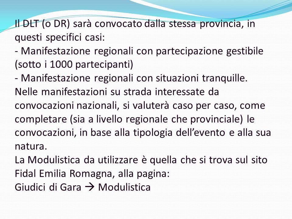 Il DLT (o DR) sarà convocato dalla stessa provincia, in questi specifici casi: - Manifestazione regionali con partecipazione gestibile (sotto i 1000 partecipanti) - Manifestazione regionali con situazioni tranquille.