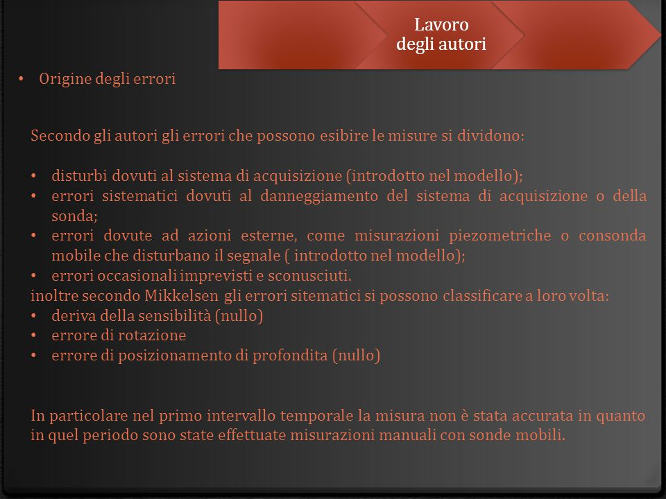 Lavoro degli autori Origine degli errori Secondo gli autori gli errori che possono esibire le misure si dividono: disturbi dovuti al sistema di acquis