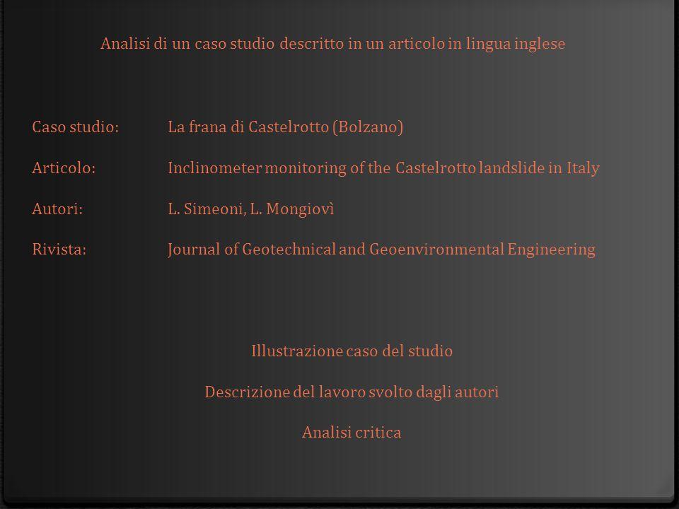 Caso studio:La frana di Castelrotto (Bolzano) Articolo:Inclinometer monitoring of the Castelrotto landslide in Italy Autori:L. Simeoni, L. Mongiovì Ri
