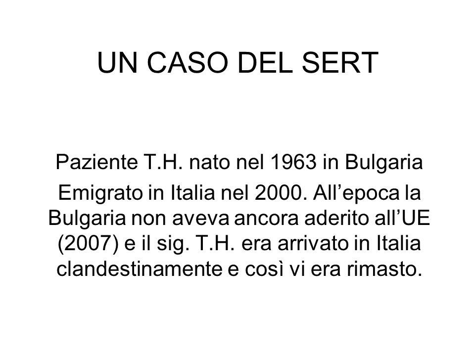 UN CASO DEL SERT Paziente T.H. nato nel 1963 in Bulgaria Emigrato in Italia nel 2000.