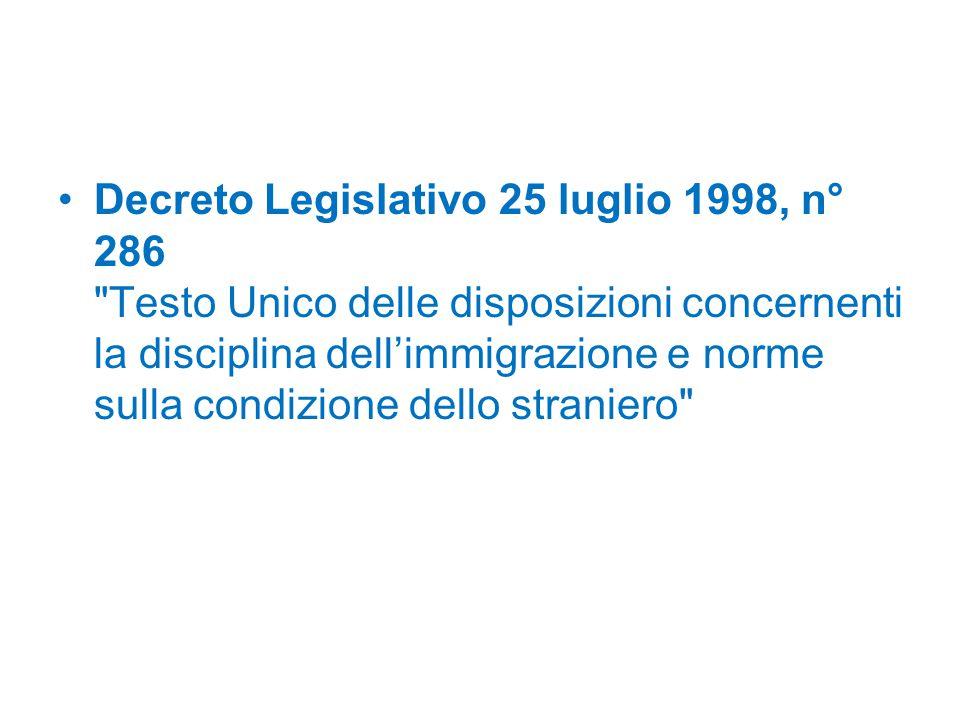 Decreto Legislativo 25 luglio 1998, n° 286 Testo Unico delle disposizioni concernenti la disciplina dell'immigrazione e norme sulla condizione dello straniero