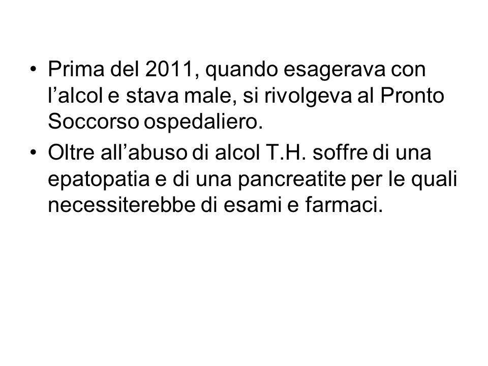 Prima del 2011, quando esagerava con l'alcol e stava male, si rivolgeva al Pronto Soccorso ospedaliero.