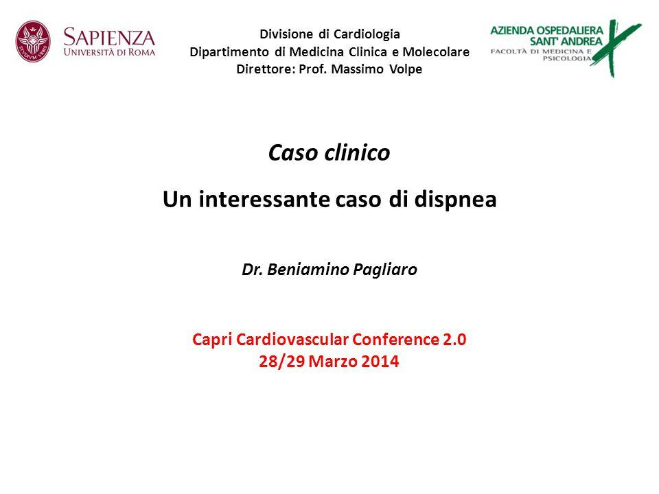 Un interessante caso di dispnea Caso clinico Dr. Beniamino Pagliaro Capri Cardiovascular Conference 2.0 28/29 Marzo 2014 Divisione di Cardiologia Dipa