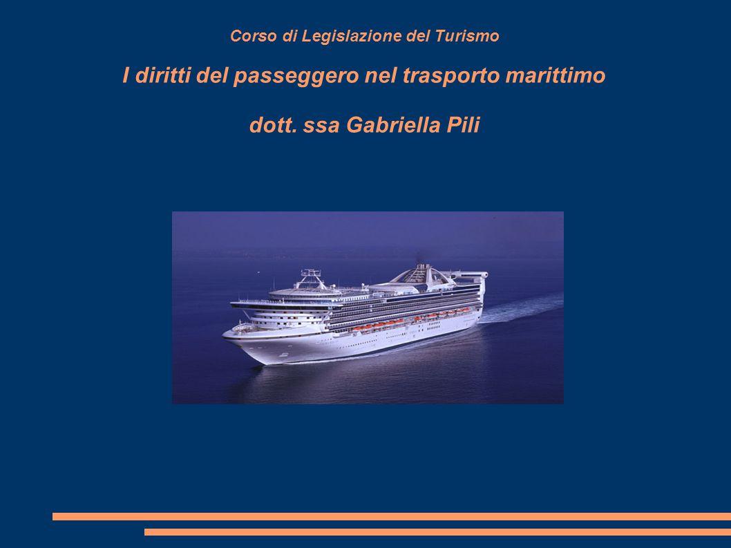 Corso di Legislazione del Turismo I diritti del passeggero nel trasporto marittimo dott. ssa Gabriella Pili