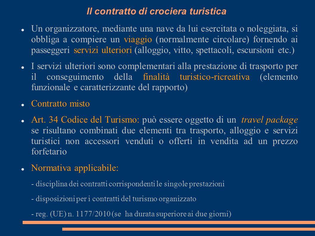 Il contratto di crociera turistica Un organizzatore, mediante una nave da lui esercitata o noleggiata, si obbliga a compiere un viaggio (normalmente c