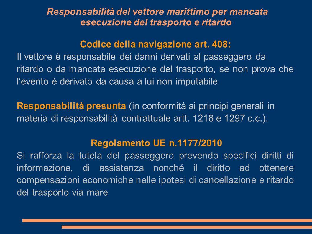 Responsabilità del vettore marittimo per mancata esecuzione del trasporto e ritardo Codice della navigazione art. 408: Il vettore è responsabile dei d