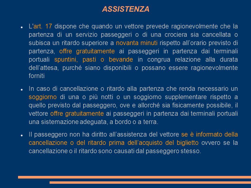 ASSISTENZA L'art. 17 dispone che quando un vettore prevede ragionevolmente che la partenza di un servizio passeggeri o di una crociera sia cancellata