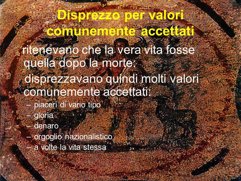 Disprezzo per valori comunemente accettati ritenevano che la vera vita fosse quella dopo la morte: disprezzavano quindi molti valori comunemente accet