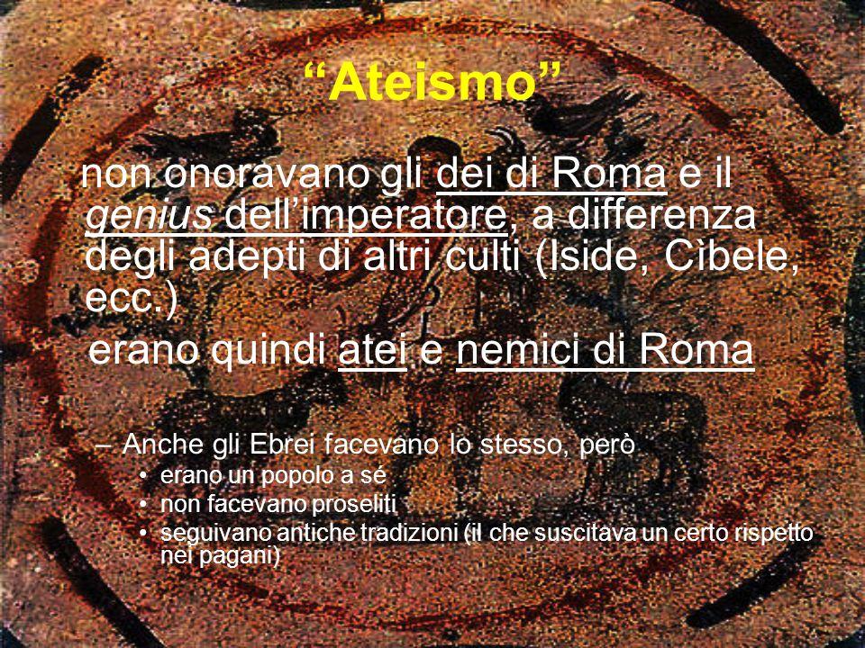 """""""Ateismo"""" non onoravano gli dei di Roma e il genius dell'imperatore, a differenza degli adepti di altri culti (Iside, Cìbele, ecc.) erano quindi atei"""