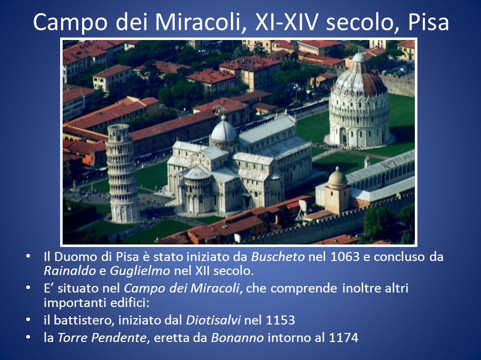 Campo dei Miracoli, XI-XIV secolo, Pisa Il Duomo di Pisa è stato iniziato da Buscheto nel 1063 e concluso da Rainaldo e Guglielmo nel XII secolo.