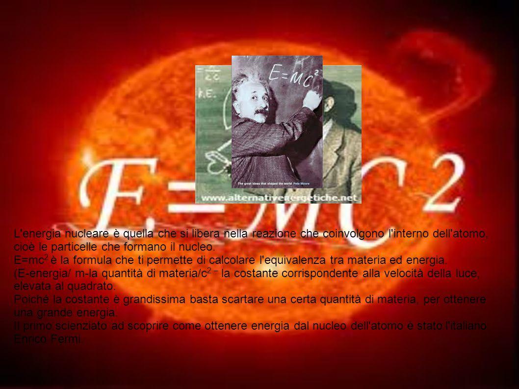 L'energia nucleare è quella che si libera nella reazione che coinvolgono l'interno dell'atomo, cioè le particelle che formano il nucleo. E=mc 2 è la f