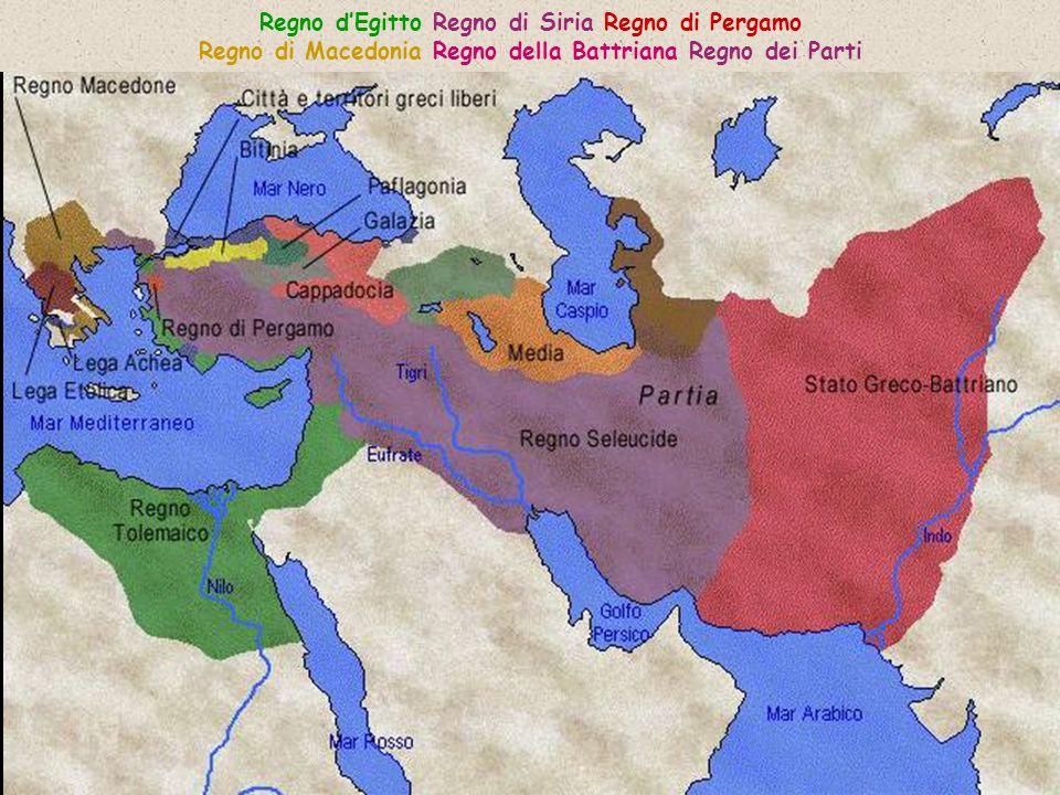 Regno d'Egitto Regno di Siria Regno di Pergamo Regno di Macedonia Regno della Battriana Regno dei Parti