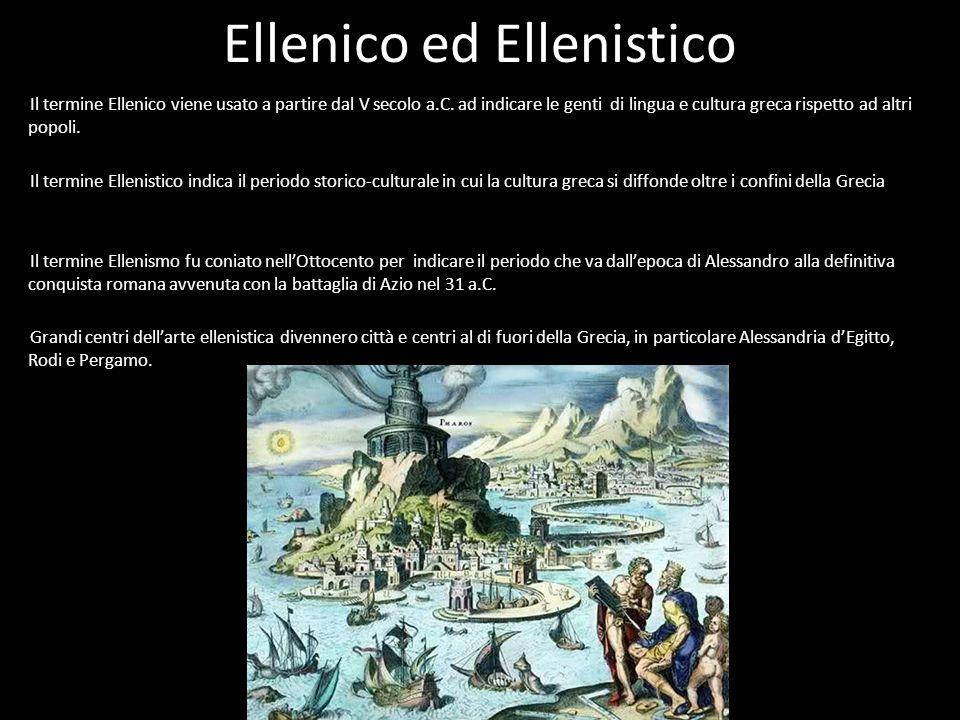 Ellenico ed Ellenistico Il termine Ellenico viene usato a partire dal V secolo a.C. ad indicare le genti di lingua e cultura greca rispetto ad altri p