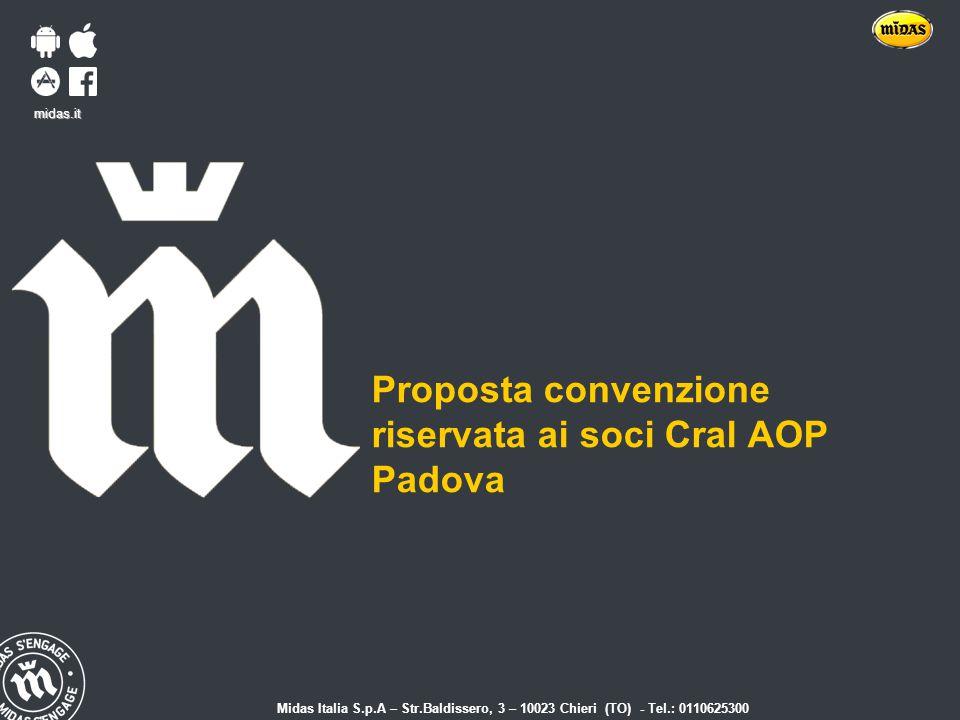 Titre Date midas.it Proposta convenzione riservata ai soci Cral AOP Padova midas.it Midas Italia S.p.A – Str.Baldissero, 3 – 10023 Chieri (TO) - Tel.: