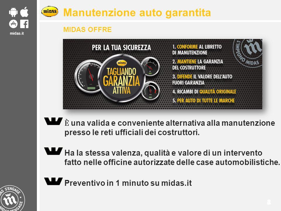 midas.it 24 Manutenzione auto garantita MIDAS OFFRE una valida e conveniente alternativa alla manutenzione presso le reti ufficiali dei costruttori. H