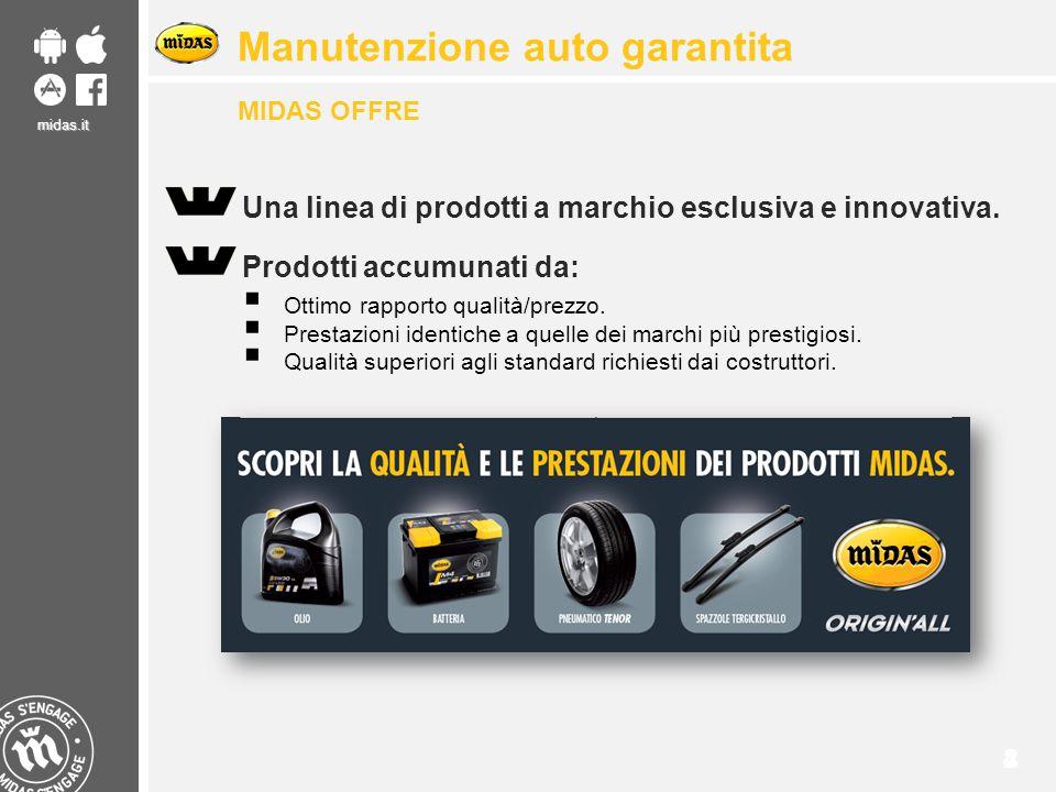 midas.it 24 Manutenzione auto garantita MIDAS OFFRE Una linea di prodotti a marchio esclusiva e innovativa. Prodotti accumunati da:  Ottimo rapporto