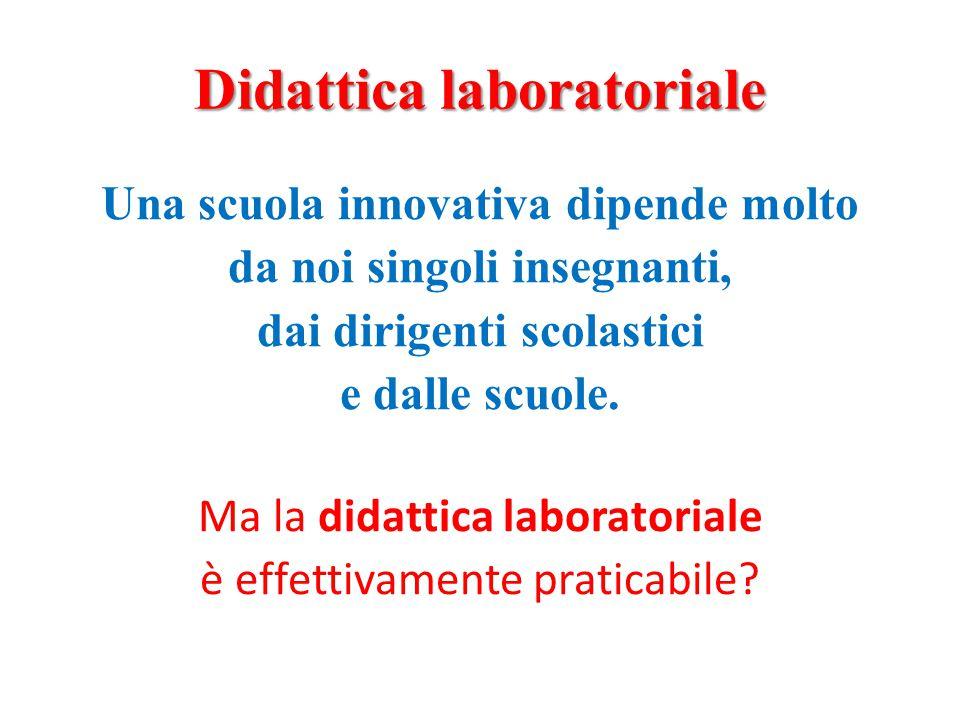 Didattica laboratoriale Una scuola innovativa dipende molto da noi singoli insegnanti, dai dirigenti scolastici e dalle scuole.