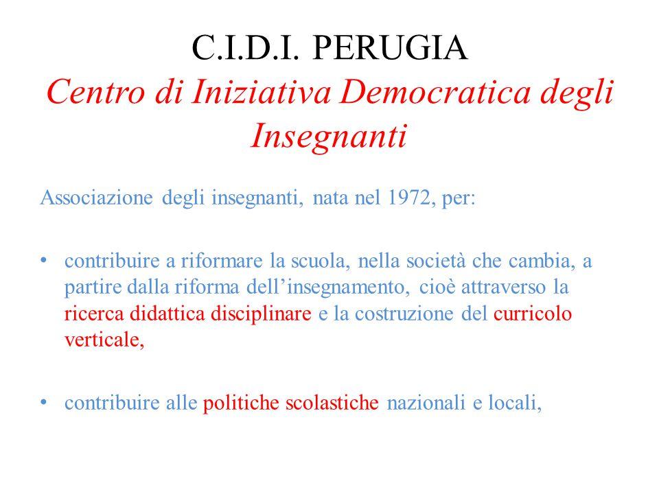 C.I.D.I. PERUGIA Centro di Iniziativa Democratica degli Insegnanti Associazione degli insegnanti, nata nel 1972, per: contribuire a riformare la scuol