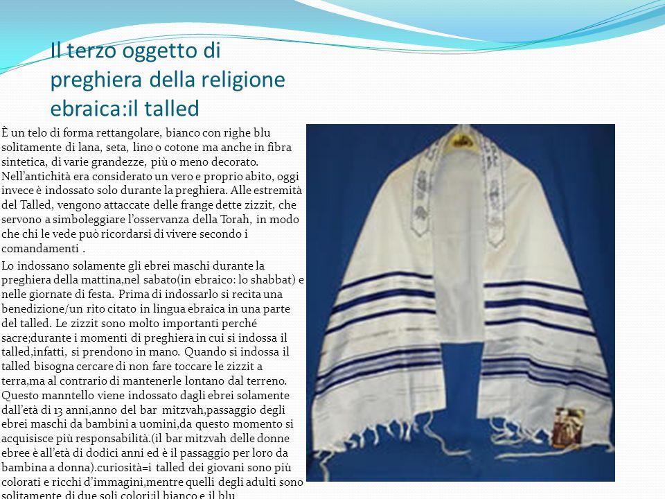 Il secondo oggetto di preghiera della religione ebraica:La kippah La kippah è il copricapo usato correntemente dagli Ebrei osservanti maschi obbligato