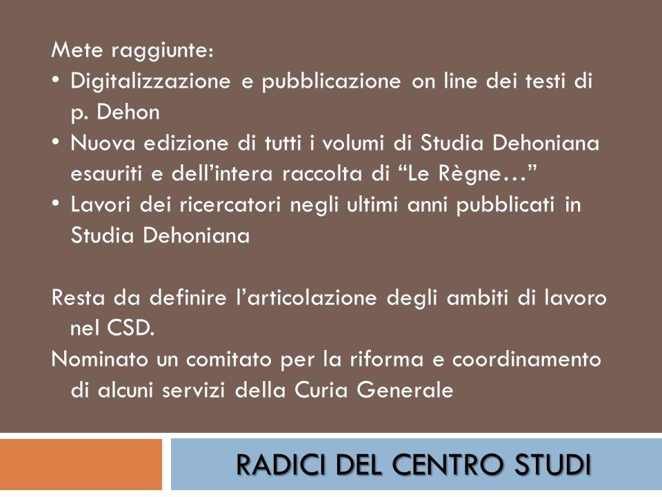 RADICI DEL CENTRO STUDI Mete raggiunte: Digitalizzazione e pubblicazione on line dei testi di p. Dehon Nuova edizione di tutti i volumi di Studia Deho
