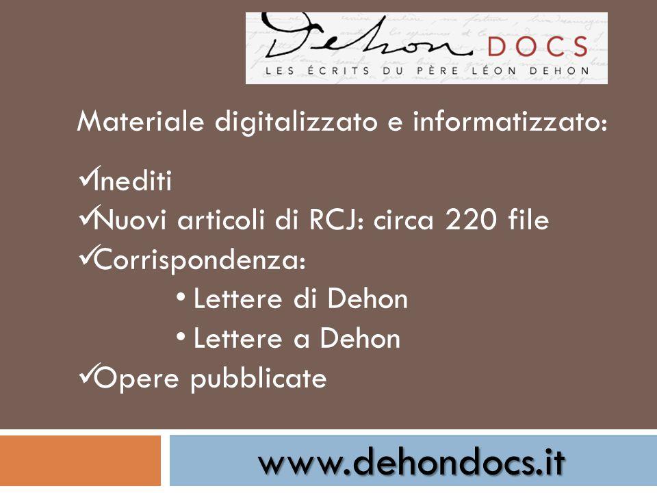 www.dehondocs.it Materiale digitalizzato e informatizzato: Inediti Nuovi articoli di RCJ: circa 220 file Corrispondenza: Lettere di Dehon Lettere a Dehon Opere pubblicate