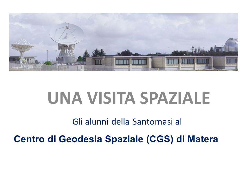 UNA VISITA SPAZIALE Gli alunni della Santomasi al Centro di Geodesia Spaziale (CGS) di Matera