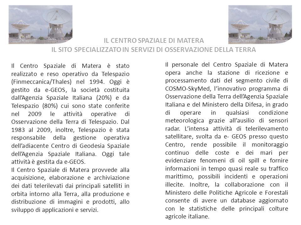 Il Centro Spaziale di Matera è stato realizzato e reso operativo da Telespazio (Finmeccanica/Thales) nel 1994. Oggi è gestito da e-GEOS, la società co