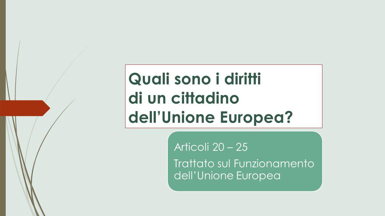 Quali sono i diritti di un cittadino dell'Unione Europea? Articoli 20 – 25 Trattato sul Funzionamento dell'Unione Europea