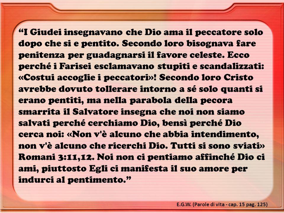 """""""I Giudei insegnavano che Dio ama il peccatore solo dopo che si e pentito. Secondo loro bisognava fare penitenza per guadagnarsi il favore celeste. Ec"""