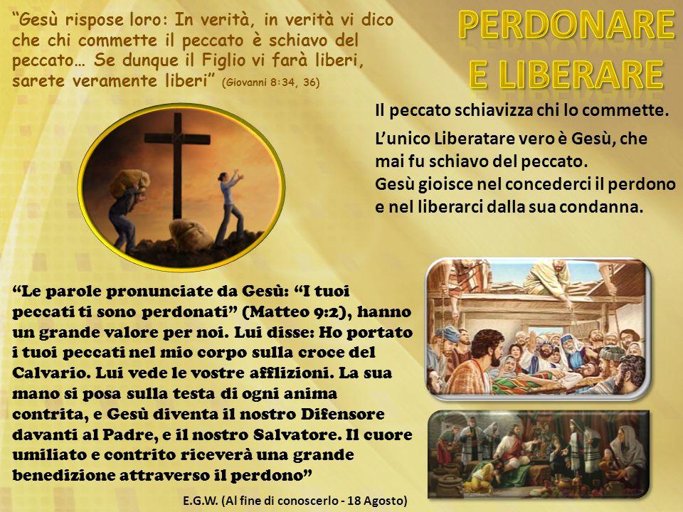 """""""Gesù rispose loro: In verità, in verità vi dico che chi commette il peccato è schiavo del peccato… Se dunque il Figlio vi farà liberi, sarete veramen"""